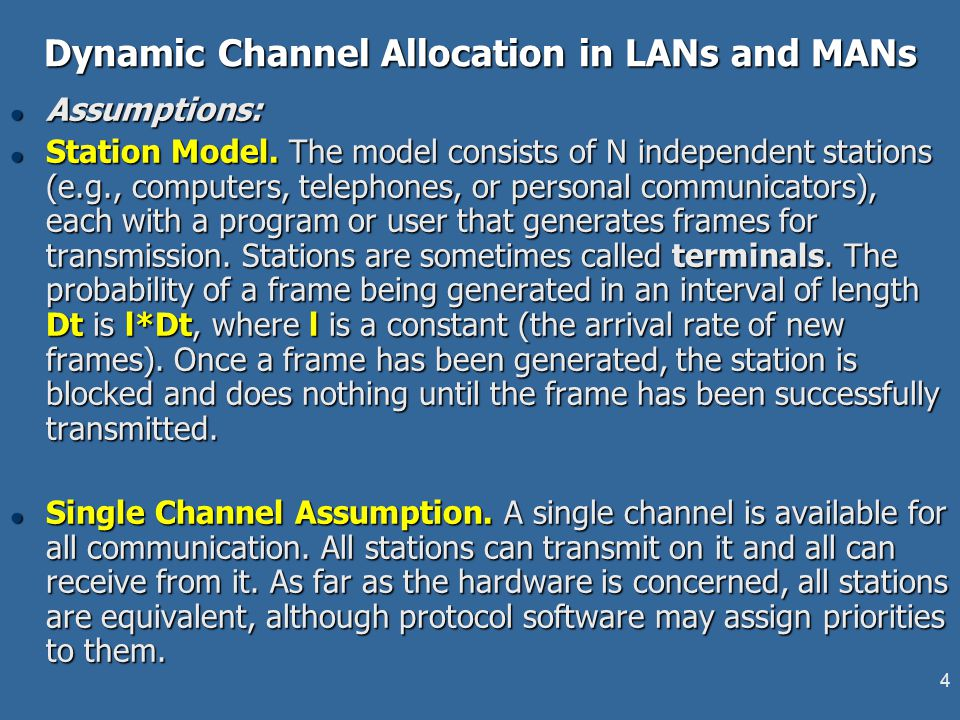 4 Dynamic Channel Allocation in LANs and MANs l Assumptions: l Station Model. The model consists of N independent stations (e.g., computers, telephone