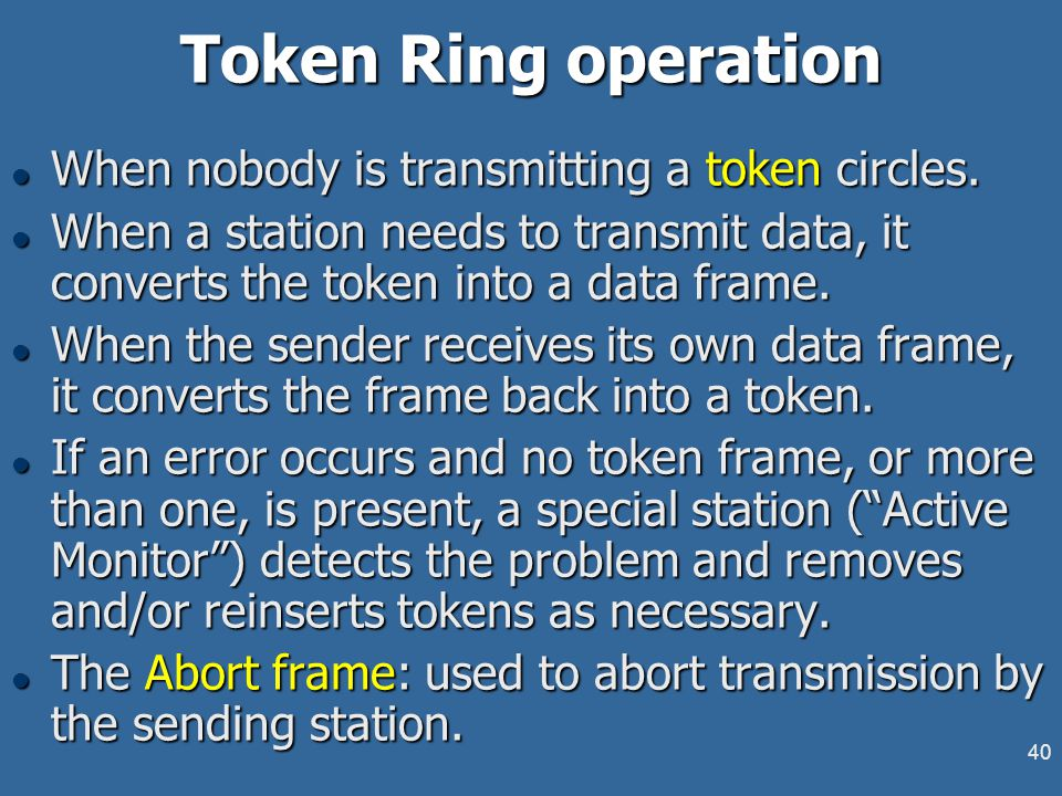 40 Token Ring operation l When nobody is transmitting a token circles.