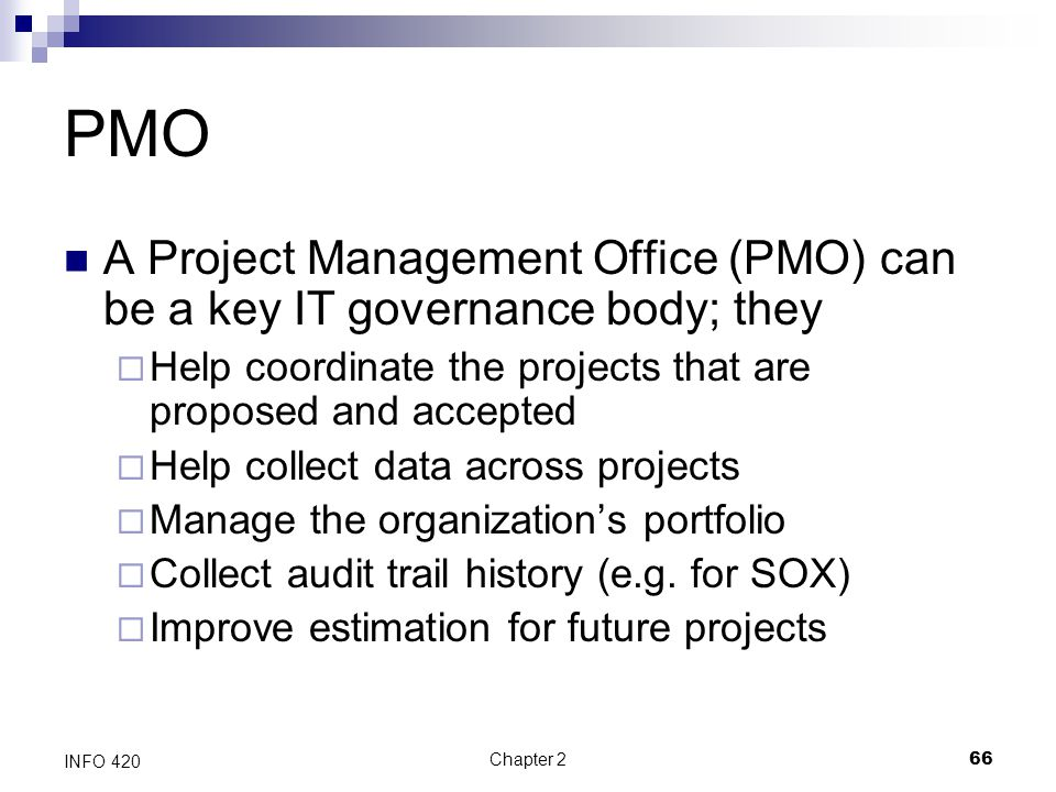Chapter 266 INFO 420 PMO A Project Management Office (PMO) can be a key IT governance body; they  Help coordinate the projects that are proposed and