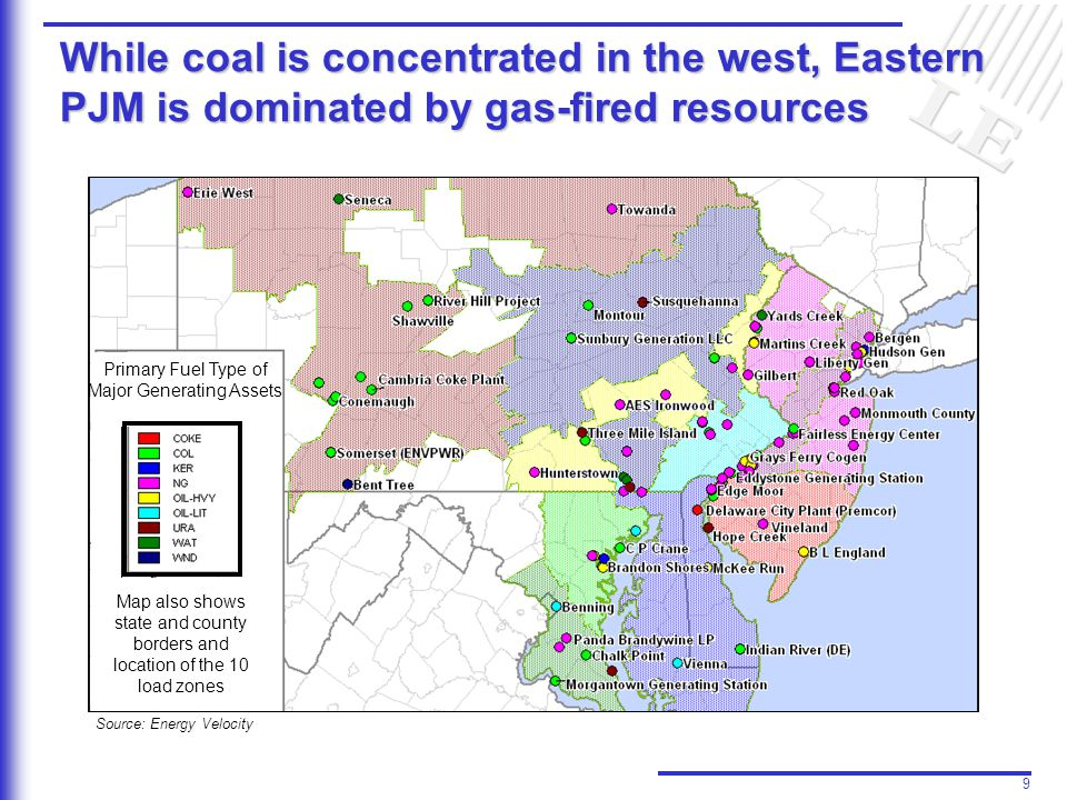 9 Primary Fuel Type of Major Generating Assets Map also shows state and county borders and location of the 10 load zones While coal is concentrated in the west, Eastern PJM is dominated by gas-fired resources Source: Energy Velocity