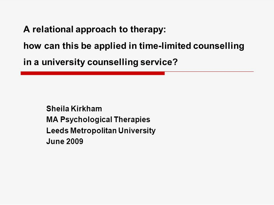 A relational approach to therapy: how can this be applied in time-limited counselling in a university counselling service.