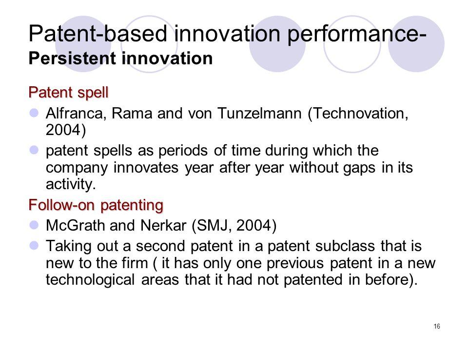 16 Patent-based innovation performance- Persistent innovation Patent spell Alfranca, Rama and von Tunzelmann (Technovation, 2004) patent spells as per