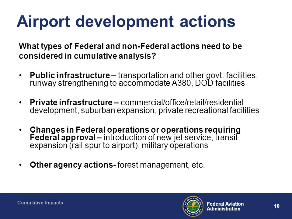10 Federal Aviation Administration Cumulative Impacts Airport development actions What types of Federal and non-Federal actions need to be considered in cumulative analysis.