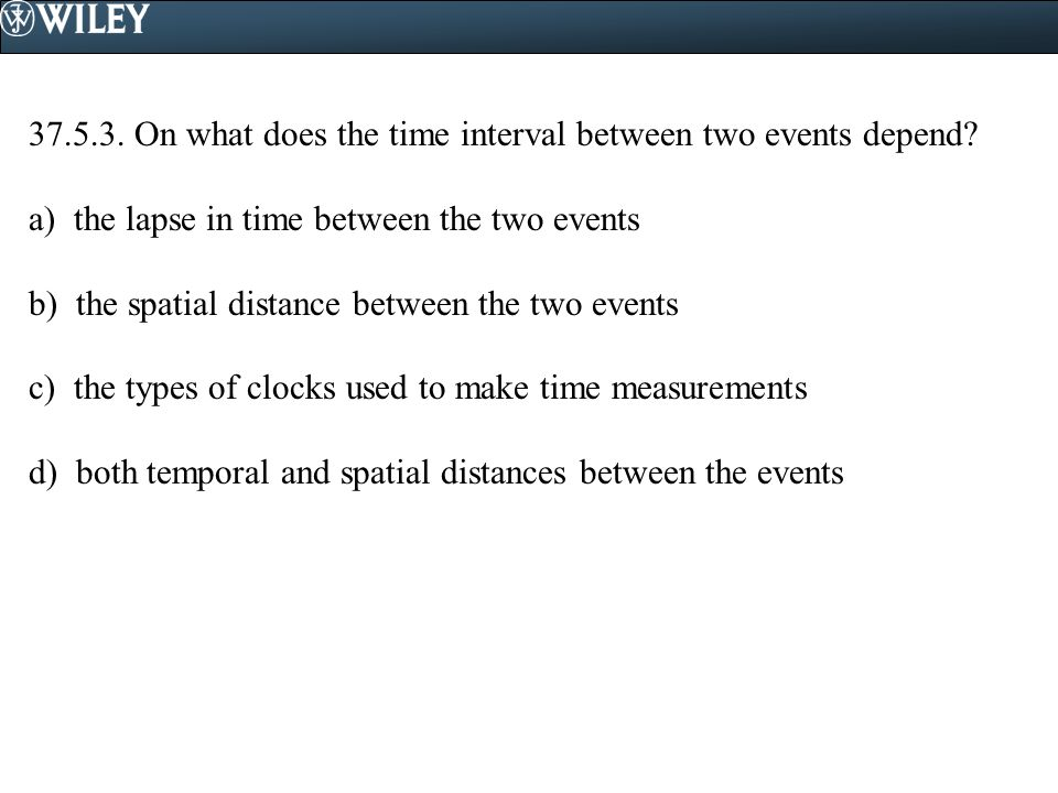 37.5.3.On what does the time interval between two events depend.