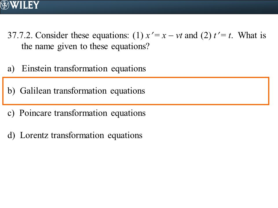 37.7.2.Consider these equations: (1) x = x  vt and (2) t = t.