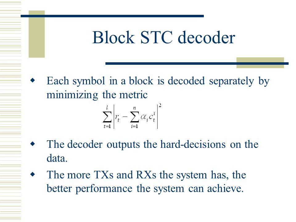 Conclusions and Future Work  Conclusions: Block space time codes are sensitive to channel estimation errors.