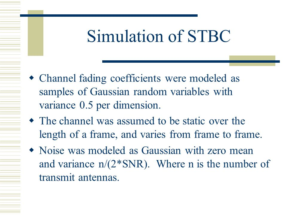 STBC With Channel Estimation Errors  The fading coefficient between the i th transmit antenna and the receive antenna is given as  A channel estimate with phase error is of the form  A channel estimate with gain error is of the form