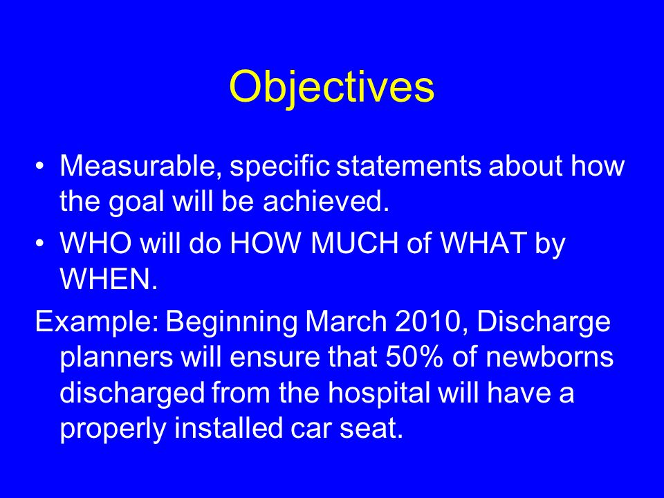 Objectives Measurable, specific statements about how the goal will be achieved.