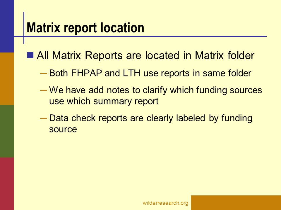 Matrix report location All Matrix Reports are located in Matrix folder ─ Both FHPAP and LTH use reports in same folder ─ We have add notes to clarify