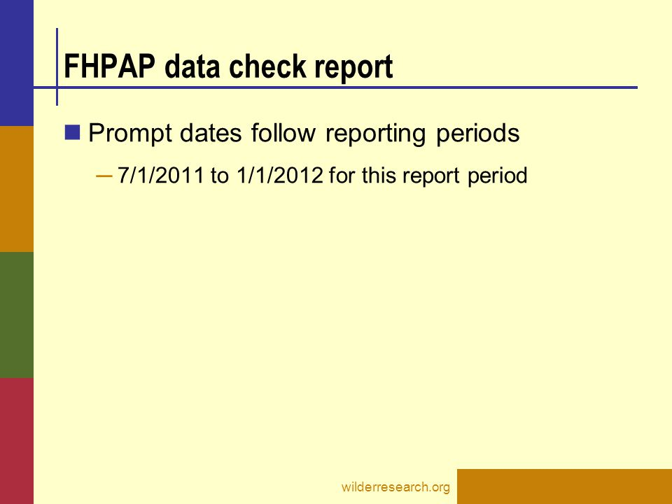 FHPAP data check report Prompt dates follow reporting periods ─ 7/1/2011 to 1/1/2012 for this report period wilderresearch.org