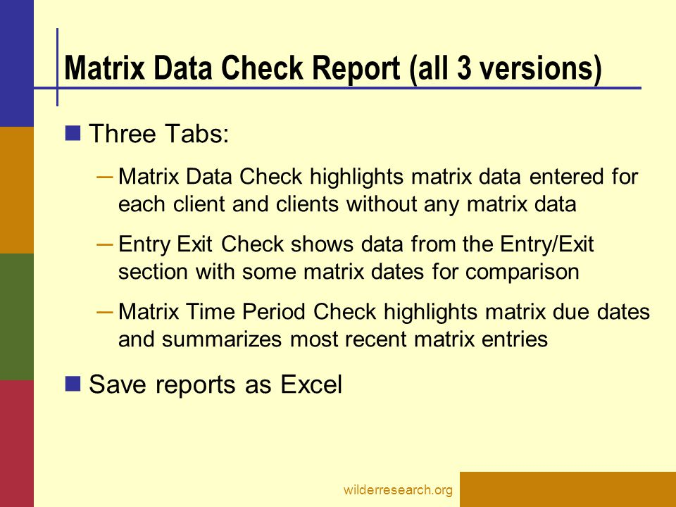 Matrix Data Check Report (all 3 versions) Three Tabs: ─ Matrix Data Check highlights matrix data entered for each client and clients without any matri