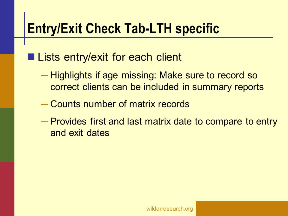 Entry/Exit Check Tab-LTH specific Lists entry/exit for each client ─ Highlights if age missing: Make sure to record so correct clients can be included