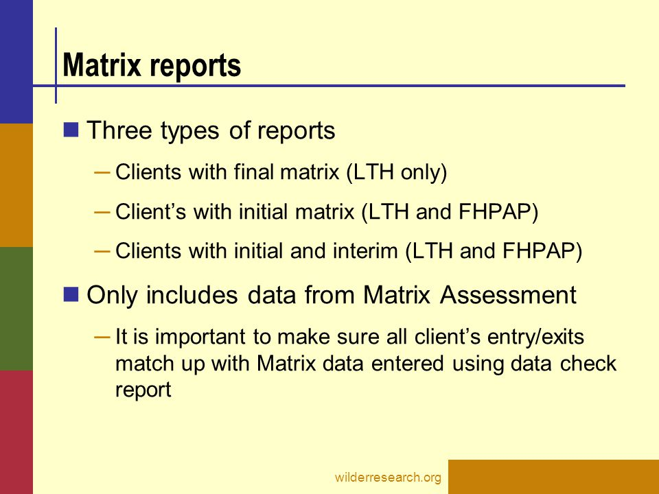 Matrix reports Three types of reports ─ Clients with final matrix (LTH only) ─ Client's with initial matrix (LTH and FHPAP) ─ Clients with initial and