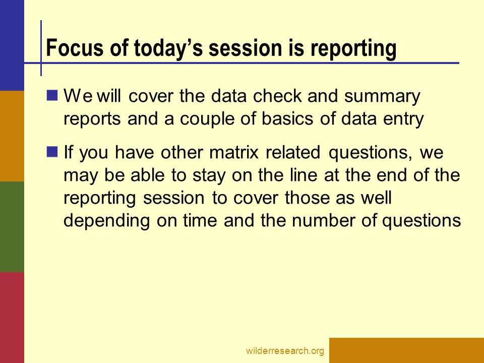 Focus of today's session is reporting We will cover the data check and summary reports and a couple of basics of data entry If you have other matrix r