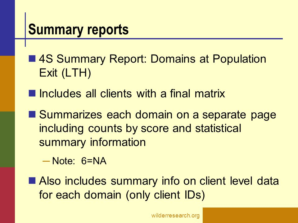 Summary reports 4S Summary Report: Domains at Population Exit (LTH) Includes all clients with a final matrix Summarizes each domain on a separate page