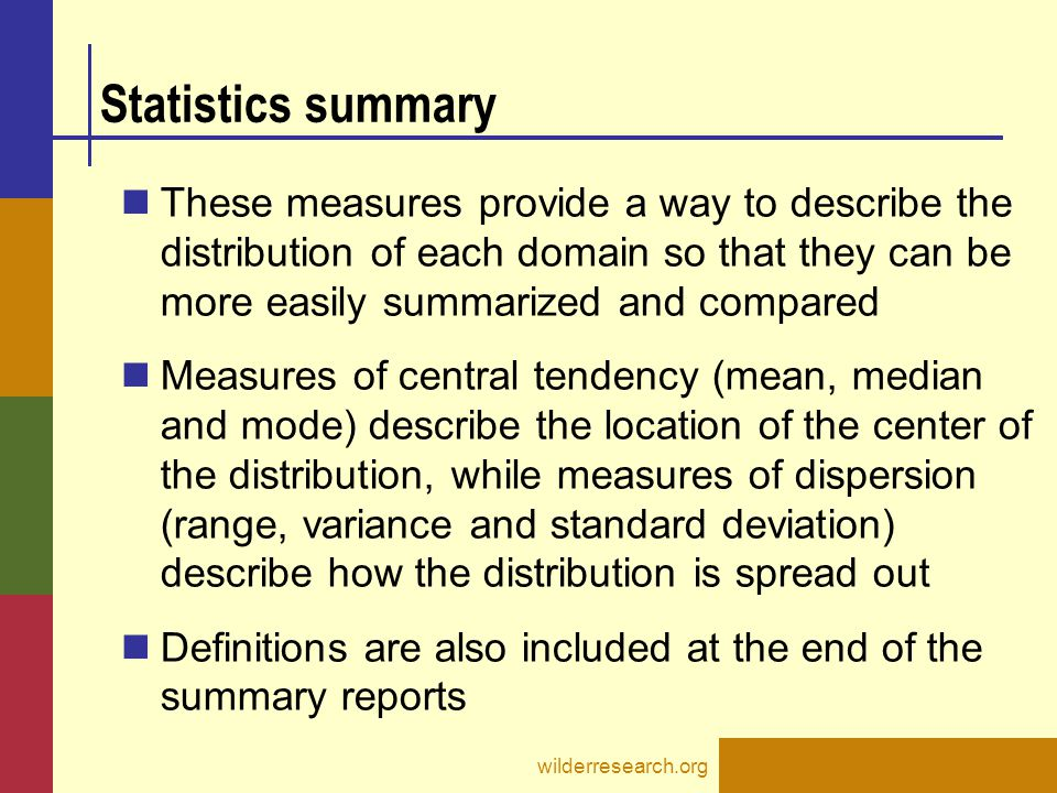 Statistics summary These measures provide a way to describe the distribution of each domain so that they can be more easily summarized and compared Me