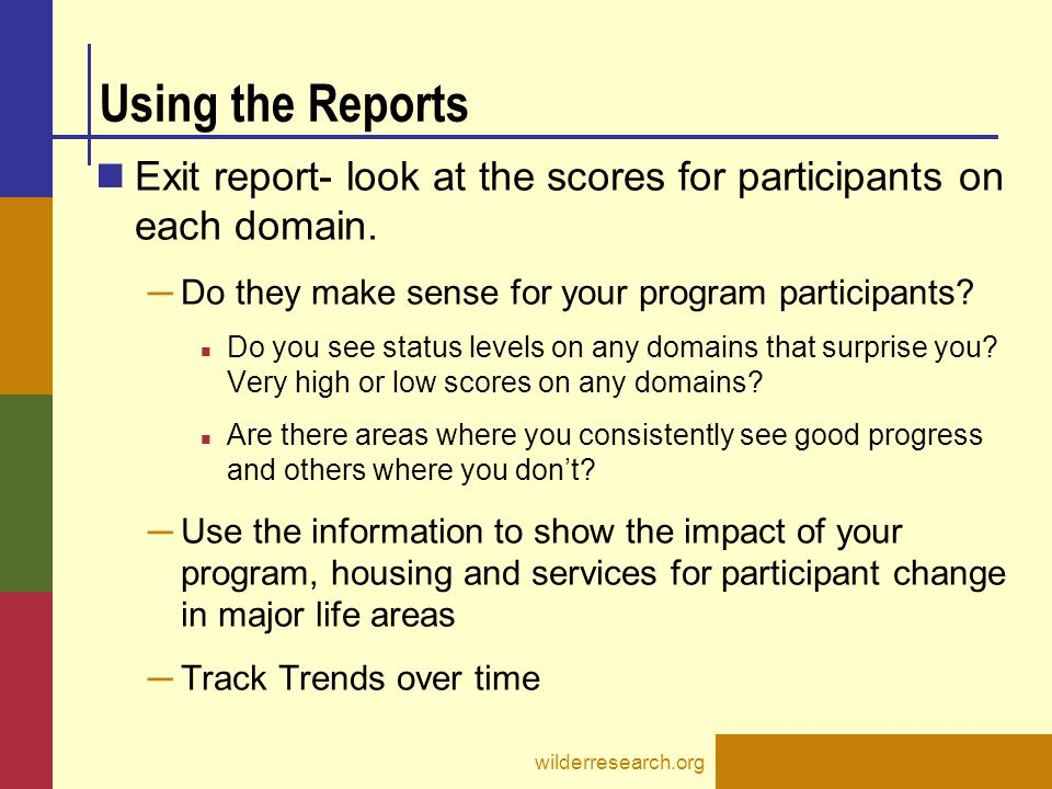 Using the Reports Exit report- look at the scores for participants on each domain. ─ Do they make sense for your program participants? Do you see stat