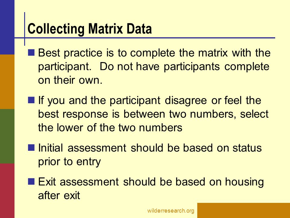 Collecting Matrix Data Best practice is to complete the matrix with the participant. Do not have participants complete on their own. If you and the pa