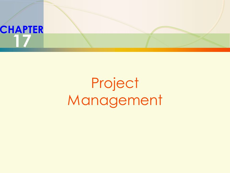 17-2Project Management Unique, one-time operations designed to accomplish a specific set of objectives in a limited time frame.
