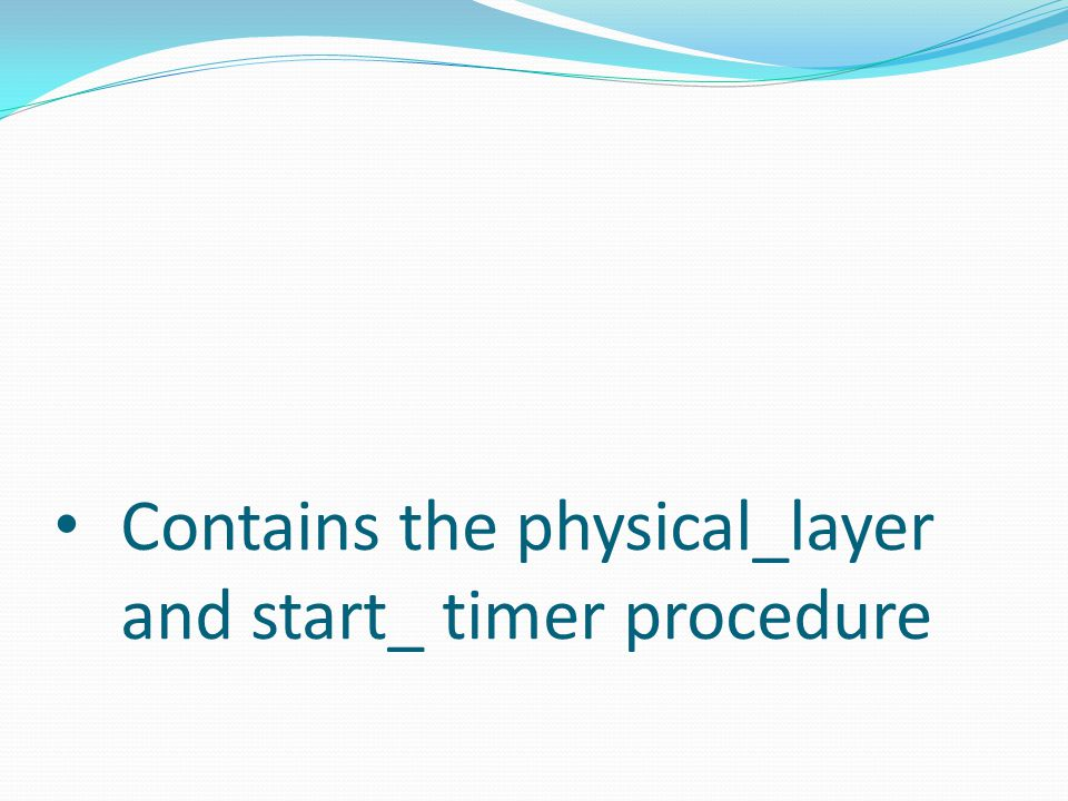 Contains the physical_layer and start_ timer procedure