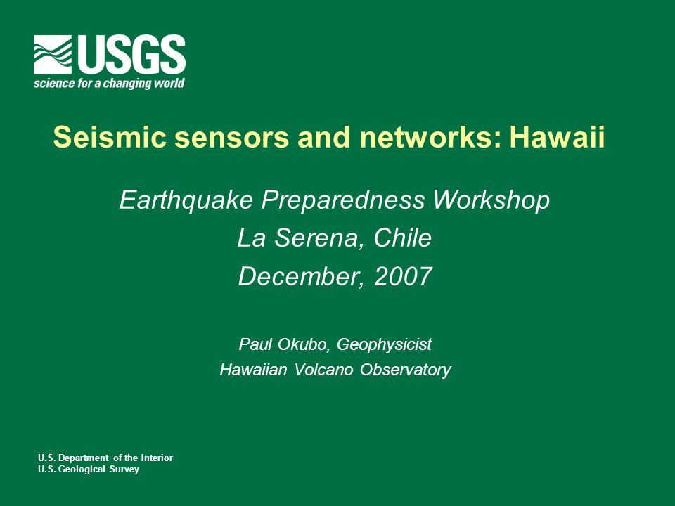 U.S. Department of the Interior U.S. Geological Survey Seismic sensors and networks: Hawaii Earthquake Preparedness Workshop La Serena, Chile December