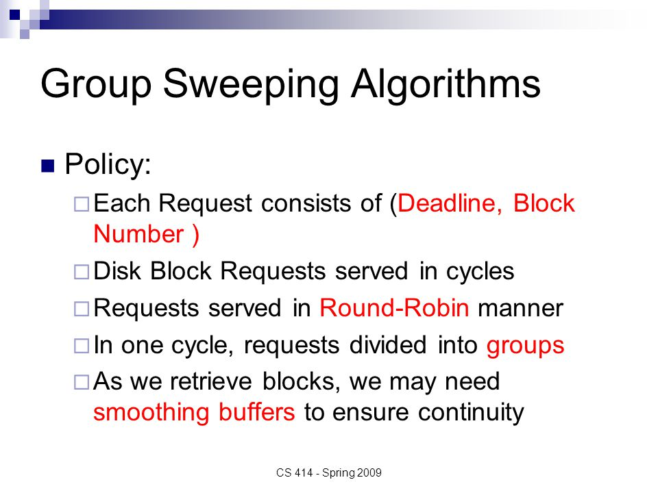 Group Sweeping Algorithms Policy:  Each Request consists of (Deadline, Block Number )  Disk Block Requests served in cycles  Requests served in Rou