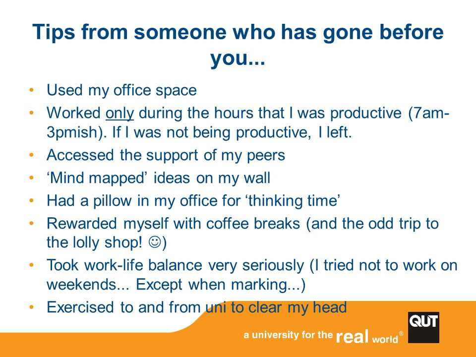Tips from someone who has gone before you... Used my office space Worked only during the hours that I was productive (7am- 3pmish). If I was not being