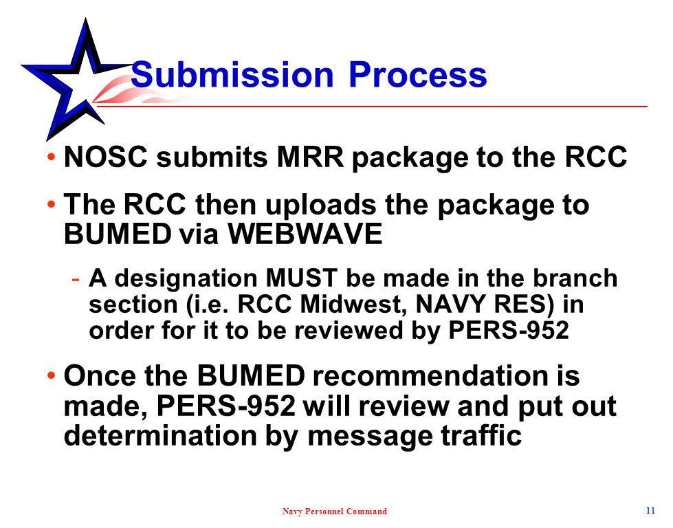 Navy Personnel Command Submission Process NOSC submits MRR package to the RCC The RCC then uploads the package to BUMED via WEBWAVE -A designation MUS