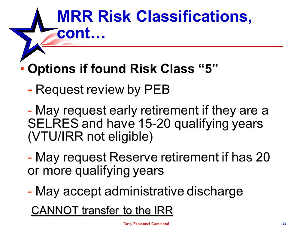 """Navy Personnel Command MRR Risk Classifications, cont… Options if found Risk Class """"5"""" - Request review by PEB - May request early retirement if they"""