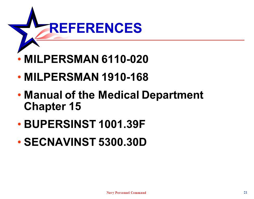 Navy Personnel Command REFERENCES MILPERSMAN 6110-020 MILPERSMAN 1910-168 Manual of the Medical Department Chapter 15 BUPERSINST 1001.39F SECNAVINST 5
