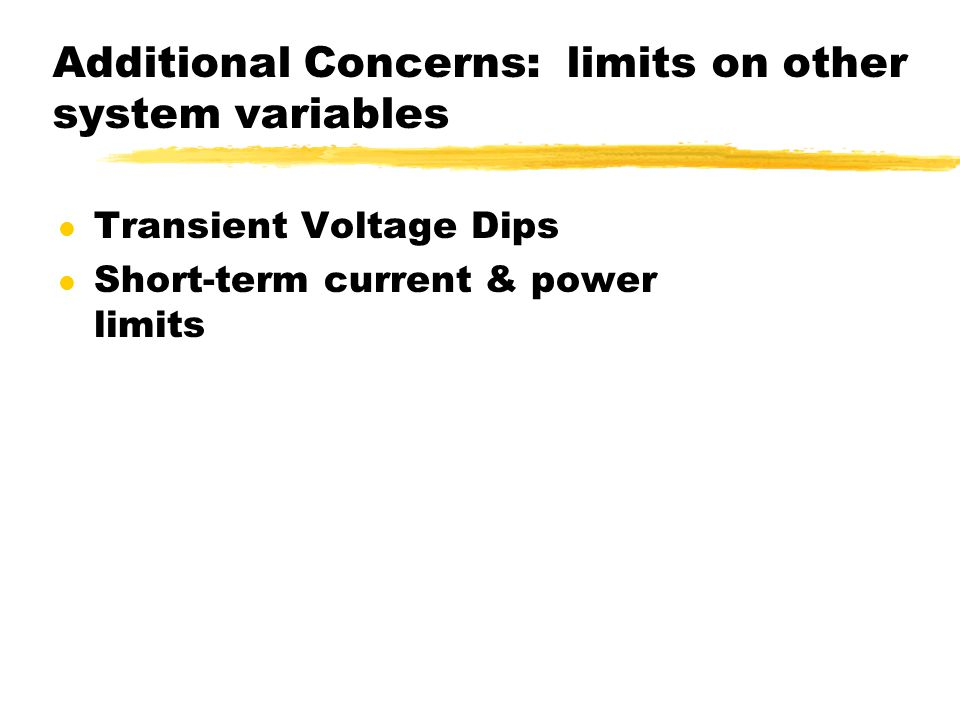 Additional Concerns: limits on other system variables l Transient Voltage Dips l Short-term current & power limits