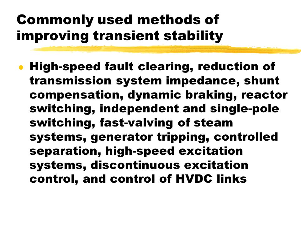 Commonly used methods of improving transient stability l High-speed fault clearing, reduction of transmission system impedance, shunt compensation, dy