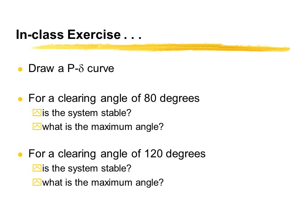 In-class Exercise... Draw a P-  curve l For a clearing angle of 80 degrees yis the system stable? ywhat is the maximum angle? l For a clearing angle