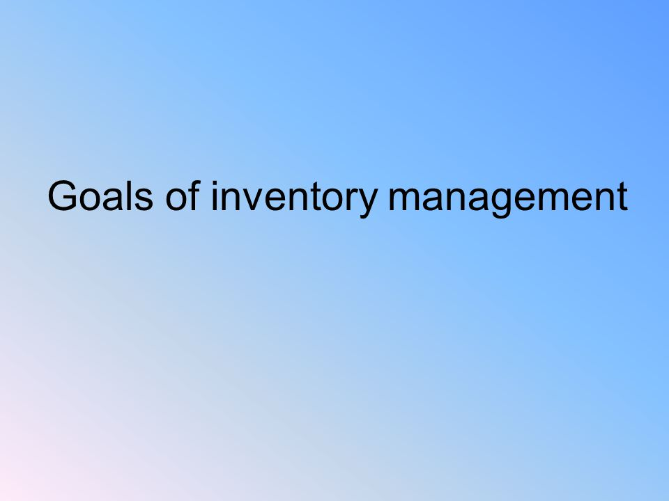 Goals of inventory management