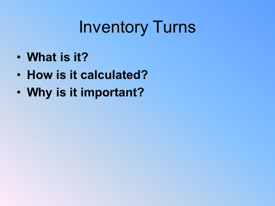 Inventory Turns What is it How is it calculated Why is it important