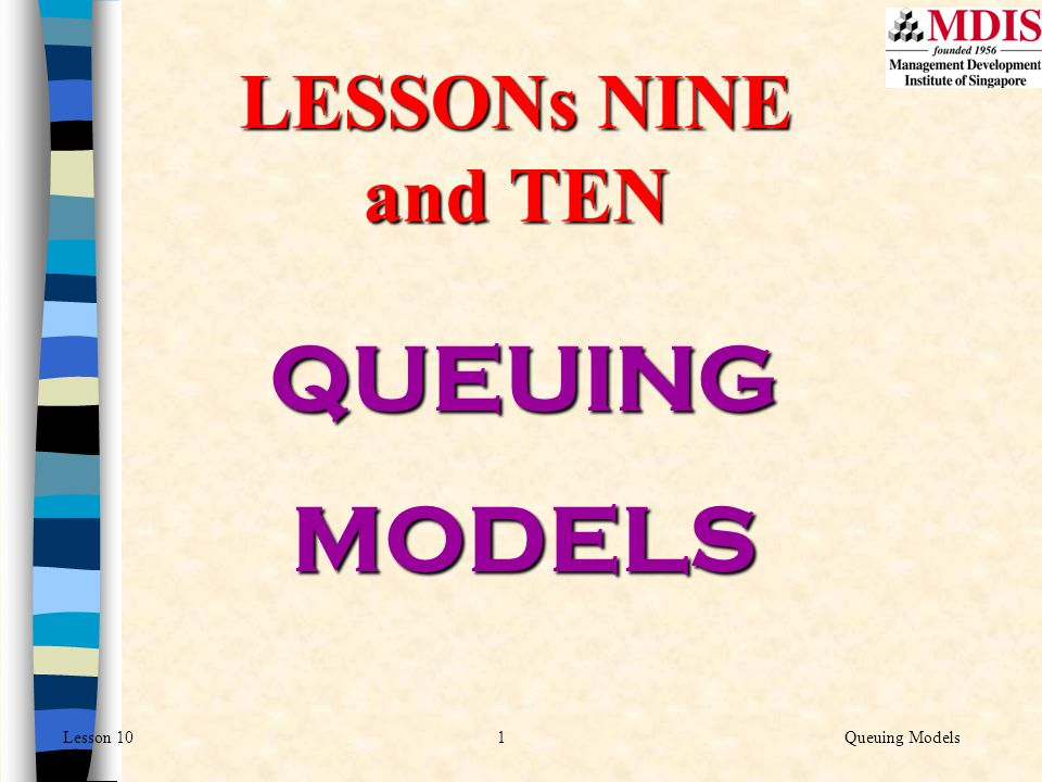 1Queuing ModelsLesson 10 LESSONs NINE and TEN QUEUINGMODELS