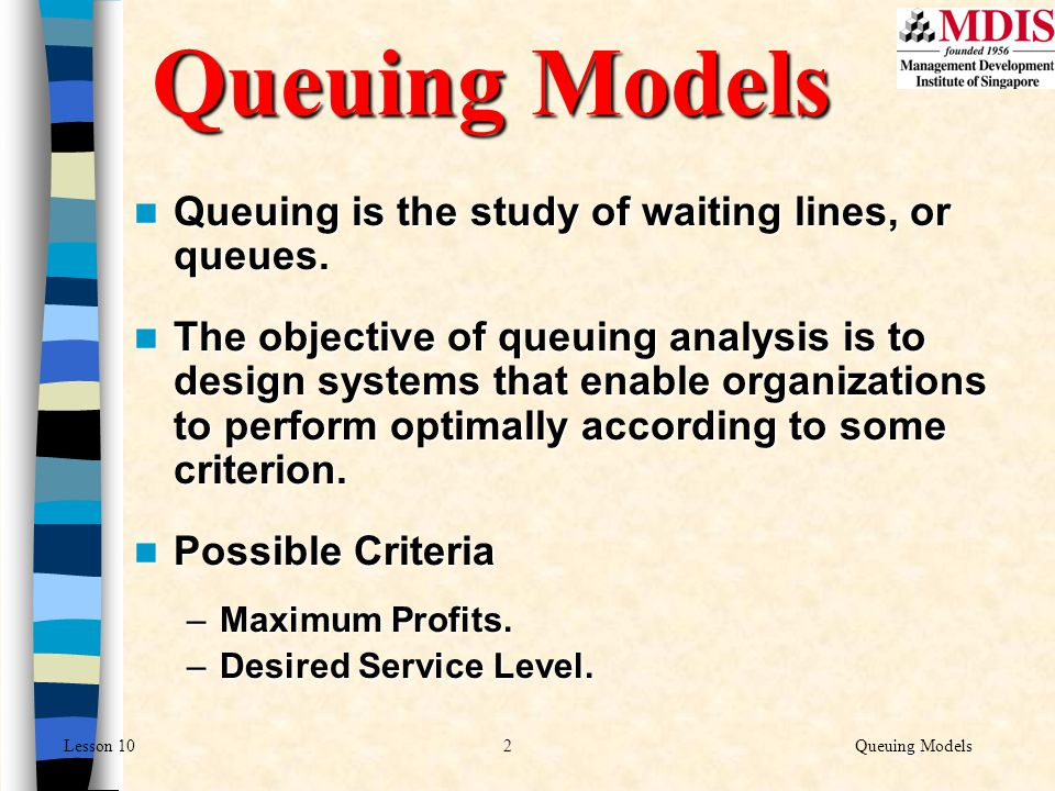 3Queuing ModelsLesson 10 Elements of the queuing process A queuing system consists of five basic components: Calling population Arrival process Queue configuration Queue discipline Service process