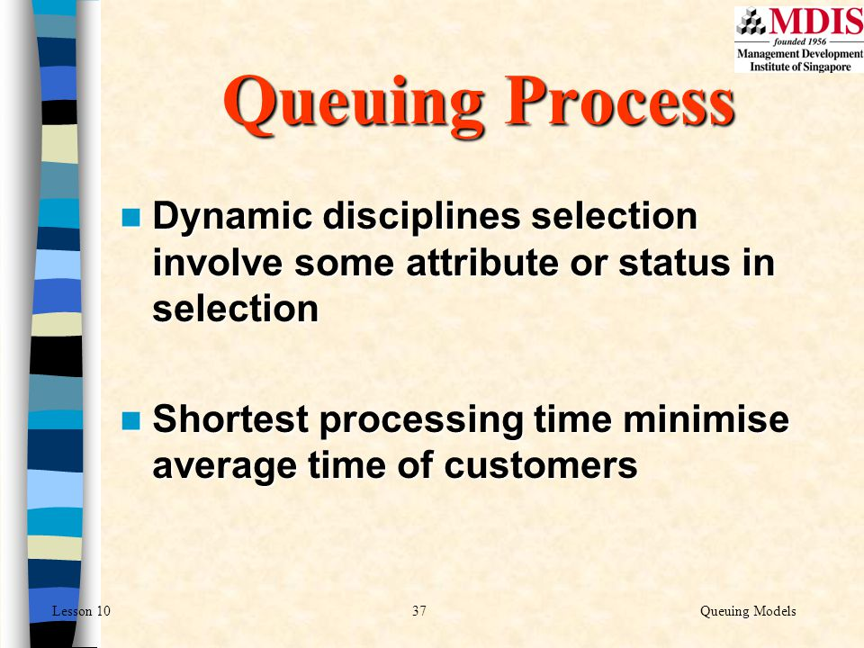 37Queuing ModelsLesson 10 Dynamic disciplines selection involve some attribute or status in selection Dynamic disciplines selection involve some attri