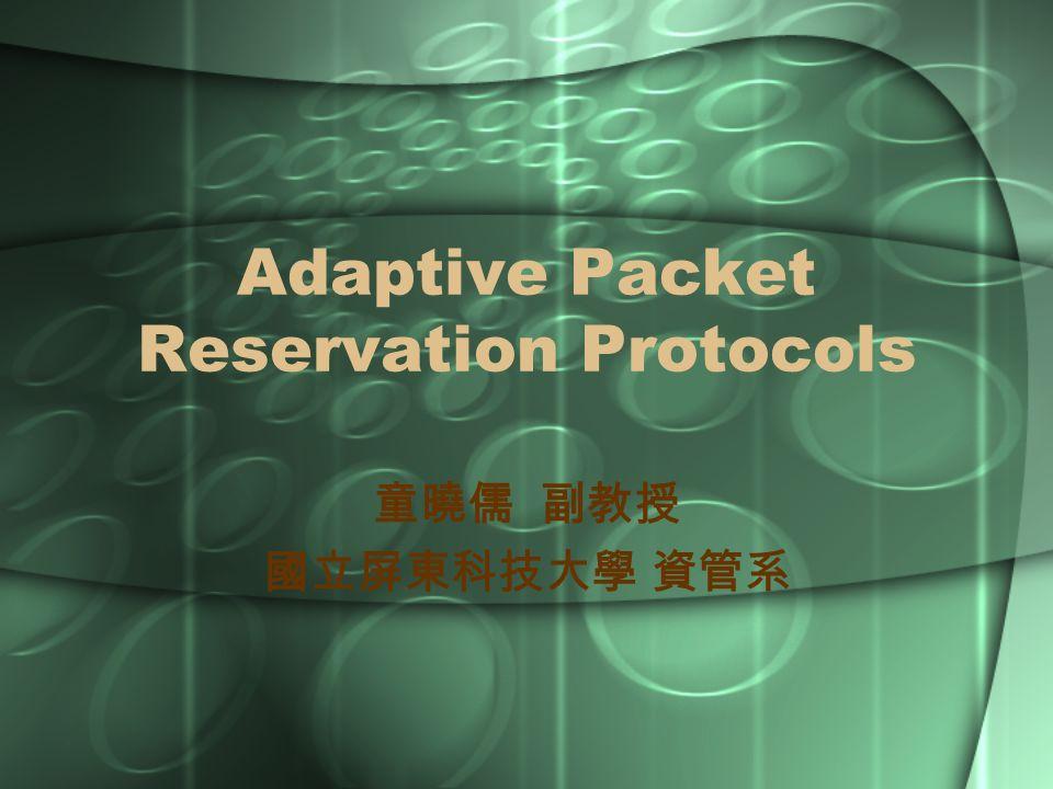 Adaptive Packet Reservation Protocols 童曉儒 副教授 國立屏東科技大學 資管系