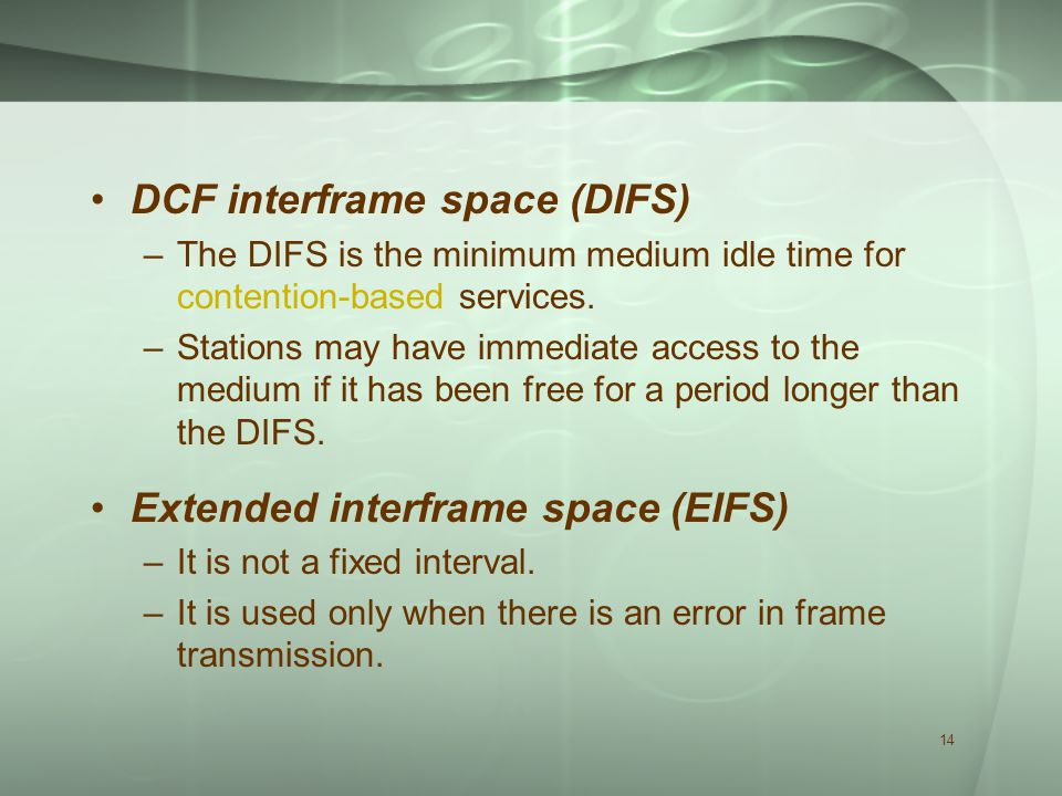 14 DCF interframe space (DIFS) –The DIFS is the minimum medium idle time for contention-based services.