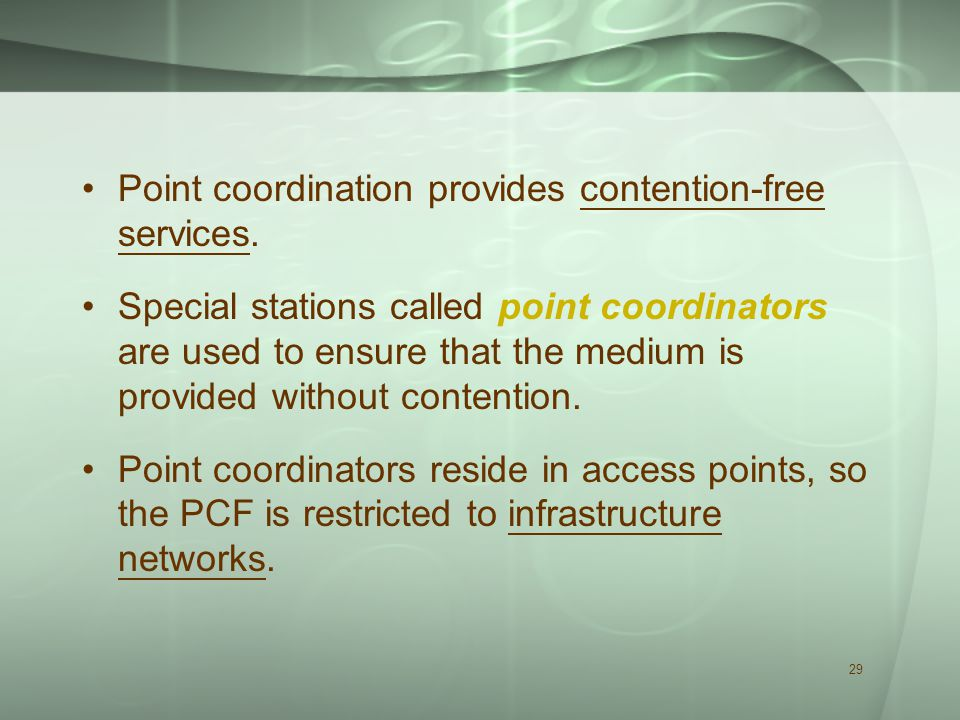 29 Point coordination provides contention-free services.