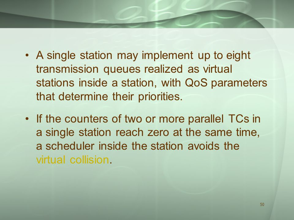 50 A single station may implement up to eight transmission queues realized as virtual stations inside a station, with QoS parameters that determine their priorities.