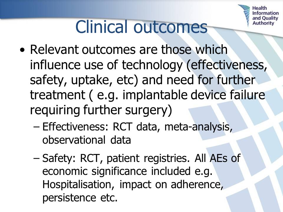 Clinical outcomes Relevant outcomes are those which influence use of technology (effectiveness, safety, uptake, etc) and need for further treatment (