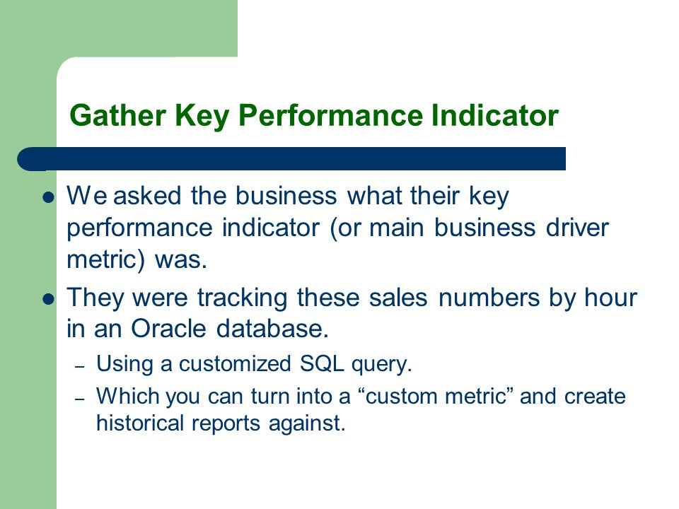 Gather Key Performance Indicator We asked the business what their key performance indicator (or main business driver metric) was.