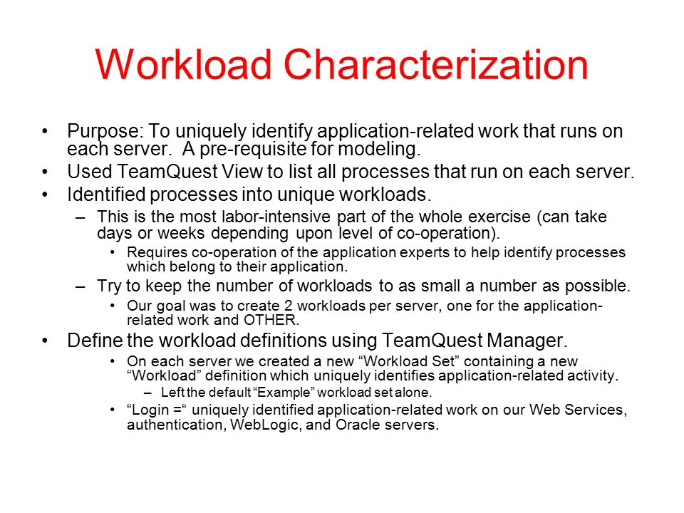 Workload Characterization Purpose: To uniquely identify application-related work that runs on each server.