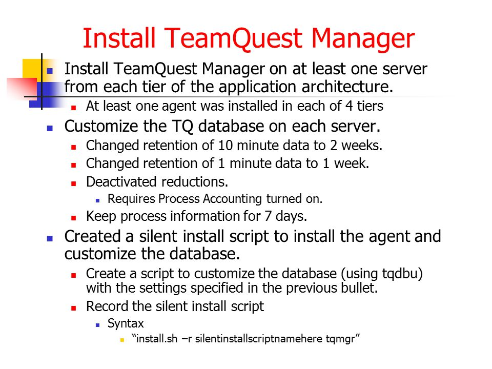 Install TeamQuest Manager Install TeamQuest Manager on at least one server from each tier of the application architecture.