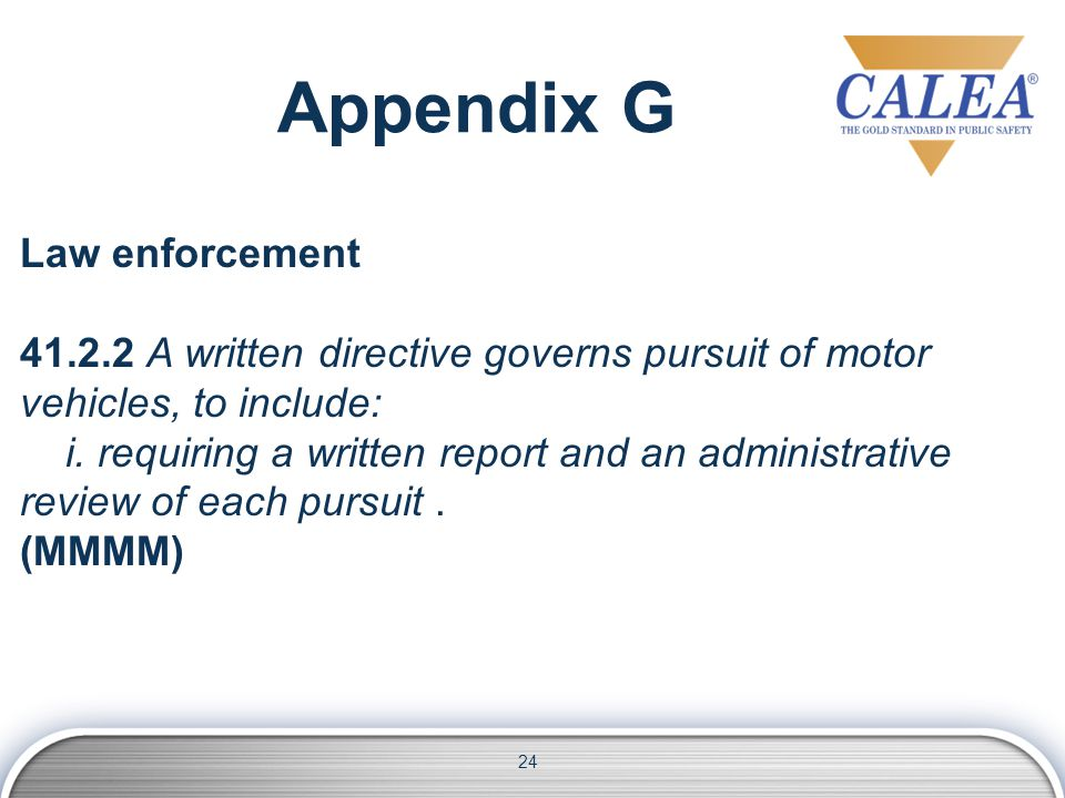 24 Law enforcement 41.2.2 A written directive governs pursuit of motor vehicles, to include: i.