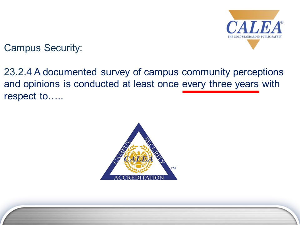 Campus Security: 23.2.4 A documented survey of campus community perceptions and opinions is conducted at least once every three years with respect to…..