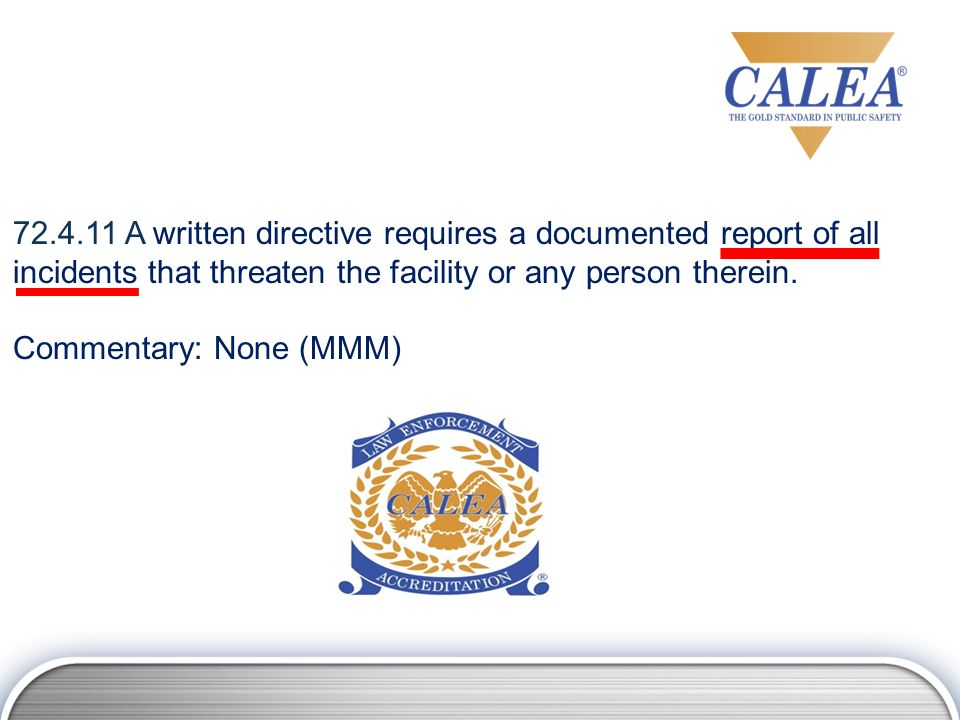 72.4.11 A written directive requires a documented report of all incidents that threaten the facility or any person therein.