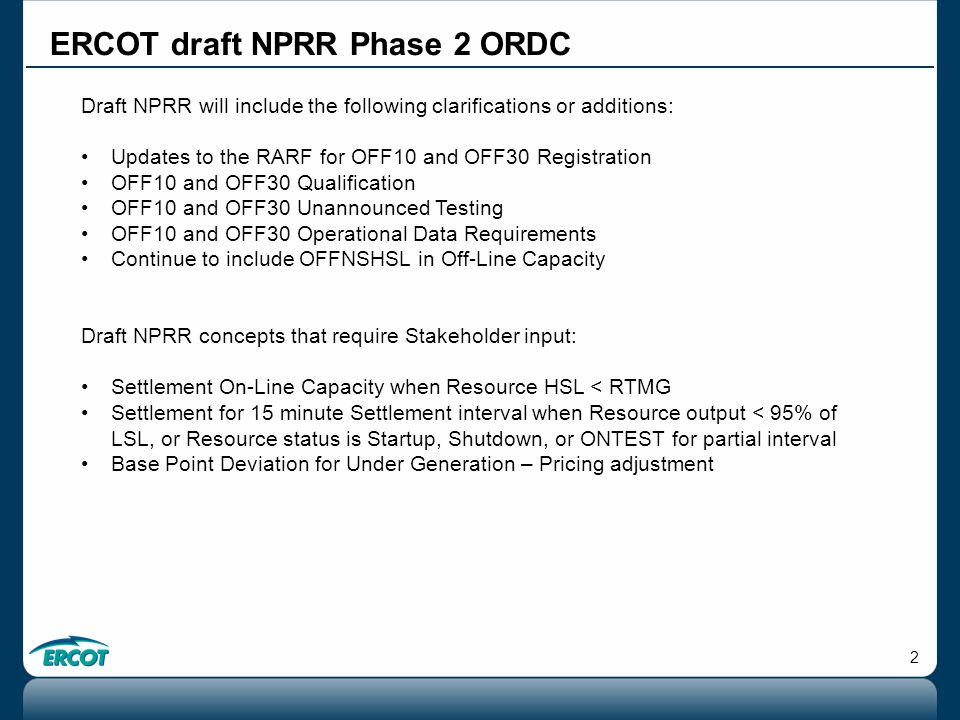 3 ERCOT draft NPRR Phase 2 ORDC Concepts still under consideration: Load Resources included in OFF10 and OFF30 Capacity Oscillation issue when PRC falls at or below 2300 (QMWG) Removing RDF from input calculation (RTMG, HSL, etc.)